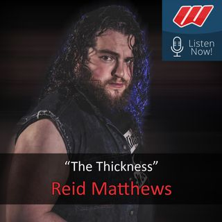 The King of Thick Style! A Chat with PWA Mayhem Champion: The Thickness - Reid Matthews! (2020/02/05)