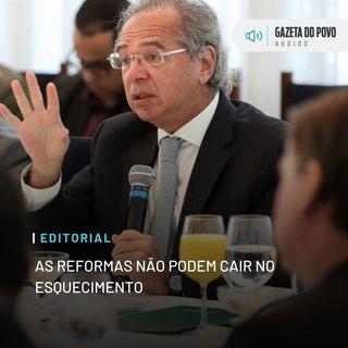 Editorial: As reformas não podem cair no esquecimento