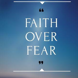 Faith Over Fear- The Life Of A Victor