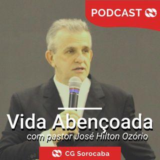 #UVA015 | Uma Vida Abençoada | Pr. José Hilton Ozório