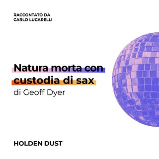 Natura morta con custodia di sax di Geoff Dyer raccontato da Carlo Lucarelli
