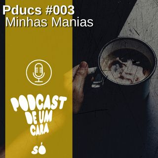 Pducs #003 - Minhas Manias