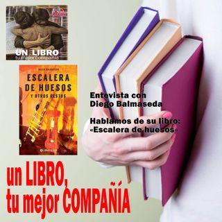 UN LIBRO, TU MEJOR COMPAÑÍA. Programa #7 - ESCALERA DE HUESOS DE DIEGO BALMACEDA