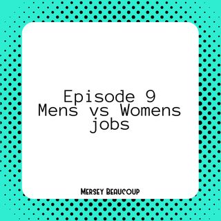 #Ep9 – Mens vs Womens Jobs