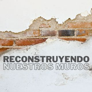 Reconstruyendo Nuestros Muros | Pr. Helio Galvis