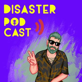 Disaster Podcast Ep.6