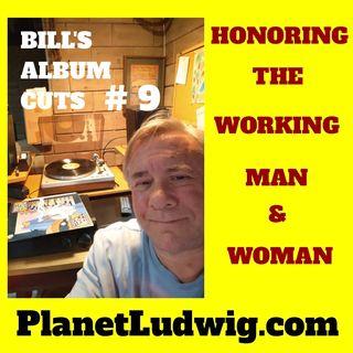 Bill's New Album Cuts # 9 Edit ~ Honoring the Working Men & Women