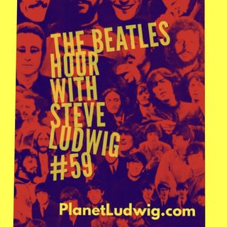 The Beatles Hour With Steve Ludwig # 59