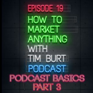 Ep. 19: How To Start Your Podcast, Part 3 - Podcast hosting, show notes, and blasting it out to the world