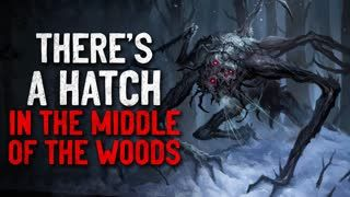 """""""There's a hatch in the middle of the woods"""" Creepypasta"""
