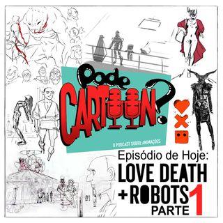 Love, Death+ROBOTS (parte 1)