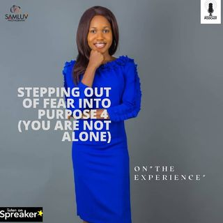 Stepping Out Of Fear Into Purpose 4(You Are Not Alone)