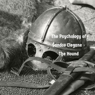 The Psychology of Sandor Clegane - The Hound (Game of Thrones)
