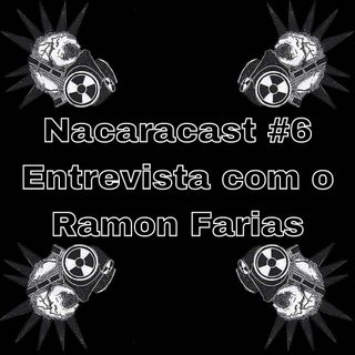 Nacaracast #6 - Entrevista com o Ramon Farias