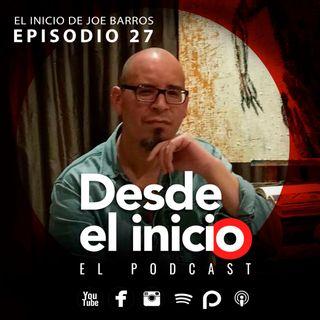 Desde el inicio Episodio 27 -Joe Barros-