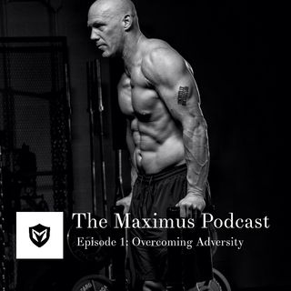 The Maximus Podcast Ep. 1 - Overcoming Adversity