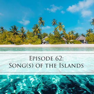 62: Song(s) of the Islands