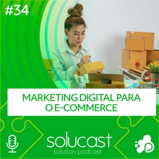 #34 -  Marketing Digital para e-commerce