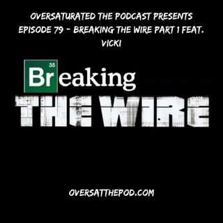 Episode 79 - Breaking The Wire Part 1 Feat. Vicki