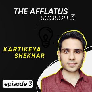 Episode 3 - Kartikeya Shekhar