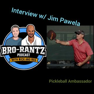 Bro_Rantz Monday Show! Our guest interview Jim Pawela Ambassador of Pickleball.