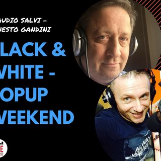 Live -La domenica non poteva essere che POP-UP weekend di Erny Gand e poi Glaudio Salvi con Black black and white !