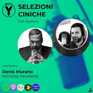 """""""Selezioni Ciniche"""" con Denis Murano RISORSE INUMANE [Job Hacking]"""