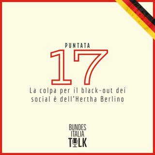 Puntata 17 - La colpa per il black-out dei social è dell'Hertha Berlino