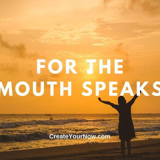 2347 For the Mouth Speaks