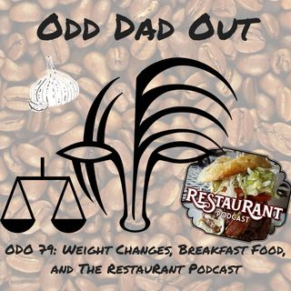 Weight Changes, Breakfast Food, and The RestauRant Podcast: ODO 79