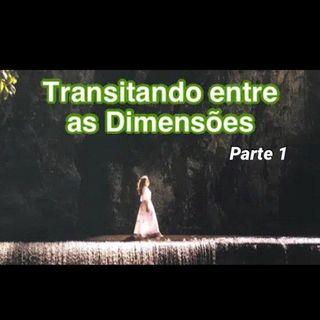 Transitando entre as dimensões da realidade PARTE 1