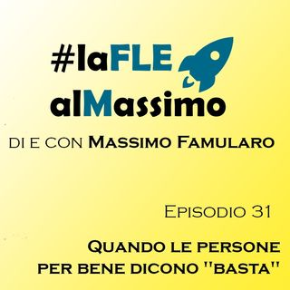"""FLEalMassimo  - Episodio 31 – Quando le persone per bene dicono """"basta"""""""