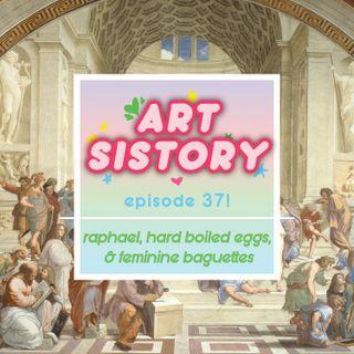 Ep 37: Raphael, Hard Boiled Eggs, & Feminine Baguettes
