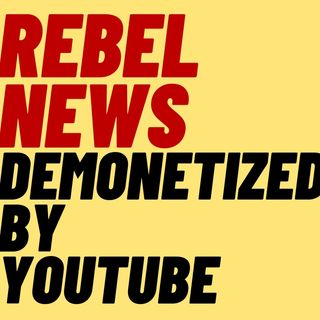 REBEL NEWS DEMONETIZED BY YOUTUBE