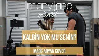 Mary Jane - Kalbin Yok Mu Senin (Marc Aryan Cover)
