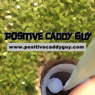 Positive Caddy Guy