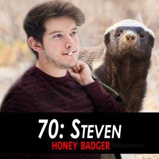70 - Steven the Honey Badger