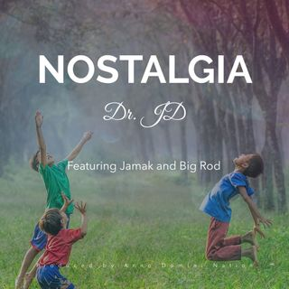 Nostalgia by Dr. JD featuring Jamak and Big Rod produced by Anno Domini