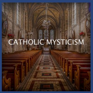 Episode 100 Catholic Mysticism (November 21, 2018)