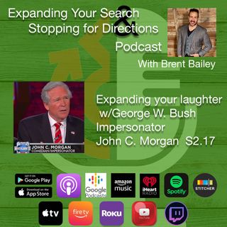 Expanding your laughter w/George W. Bush Impersonator John C. Morgan  S2.17