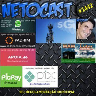 NETOCAST 1442 DE 22 07 2021 - 5G: REGULAMENTAÇÃO MUNICIPAL
