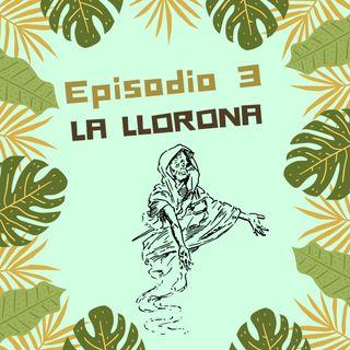 Episodio 3 - La Llorona
