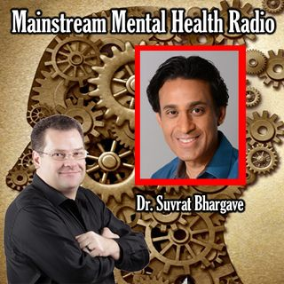 Mainstream Mental Health Radio with Featured Guest Suvrat Bhargave
