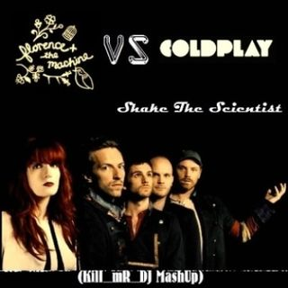 Kill_mR_DJ - Shake The Scientist (Florence & The Machine vs Coldplay)