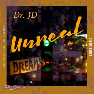 Unreal by Dr. JD produced by Anno Domini Nation