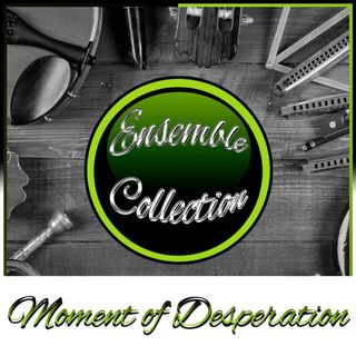 Moment of Desperation (Ensemble Collection)