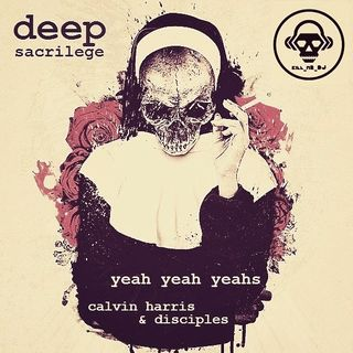Kill_mR_DJ - Deep Sacrilege (Yeah Yeah Yeahs vs Calvin Harris & Disciples)