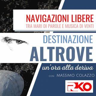 DESTINAZIONE ALTROVE #04 un'ora alla deriva con Massimo Colazzo  - 07/04/21