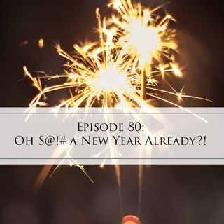 80: Oh S@!# A New Year Already?!