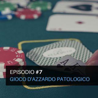 Episodio#7 - Gioco d'azzardo patologico